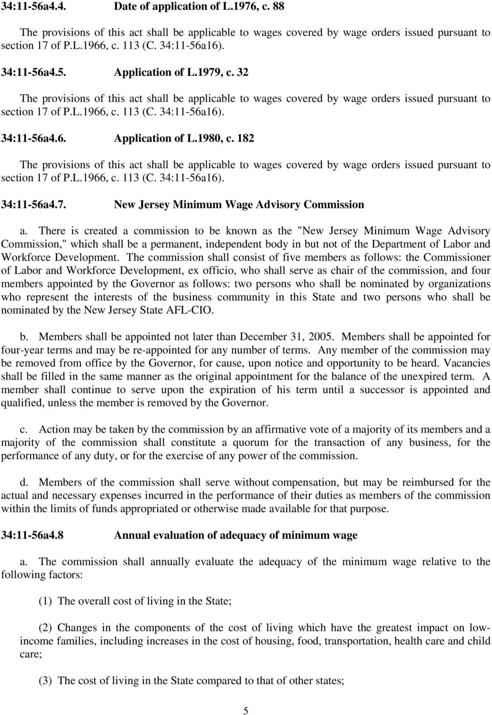 34:11-56a4.6. Application of L.1980, c. 182 The provisions of this act shall be applicable to wages covered by wage orders issued pursuant to section 17 of P.L.1966, c. 113 (C. 34:11-56a16).