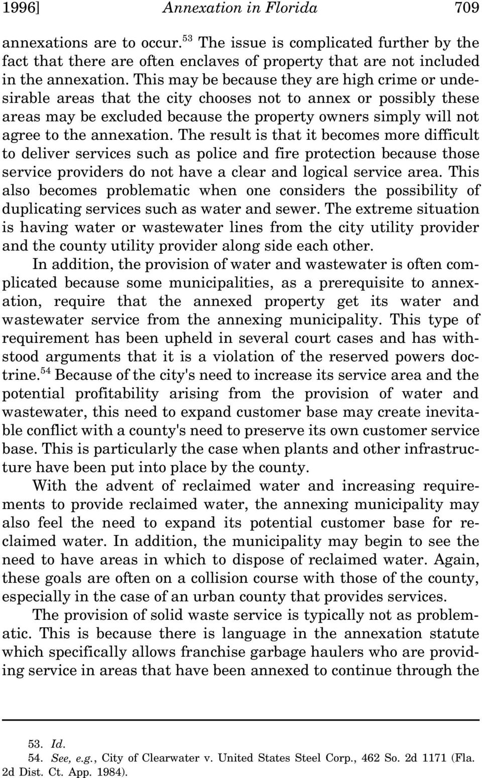 annexation. The result is that it becomes more difficult to deliver services such as police and fire protection because those service providers do not have a clear and logical service area.