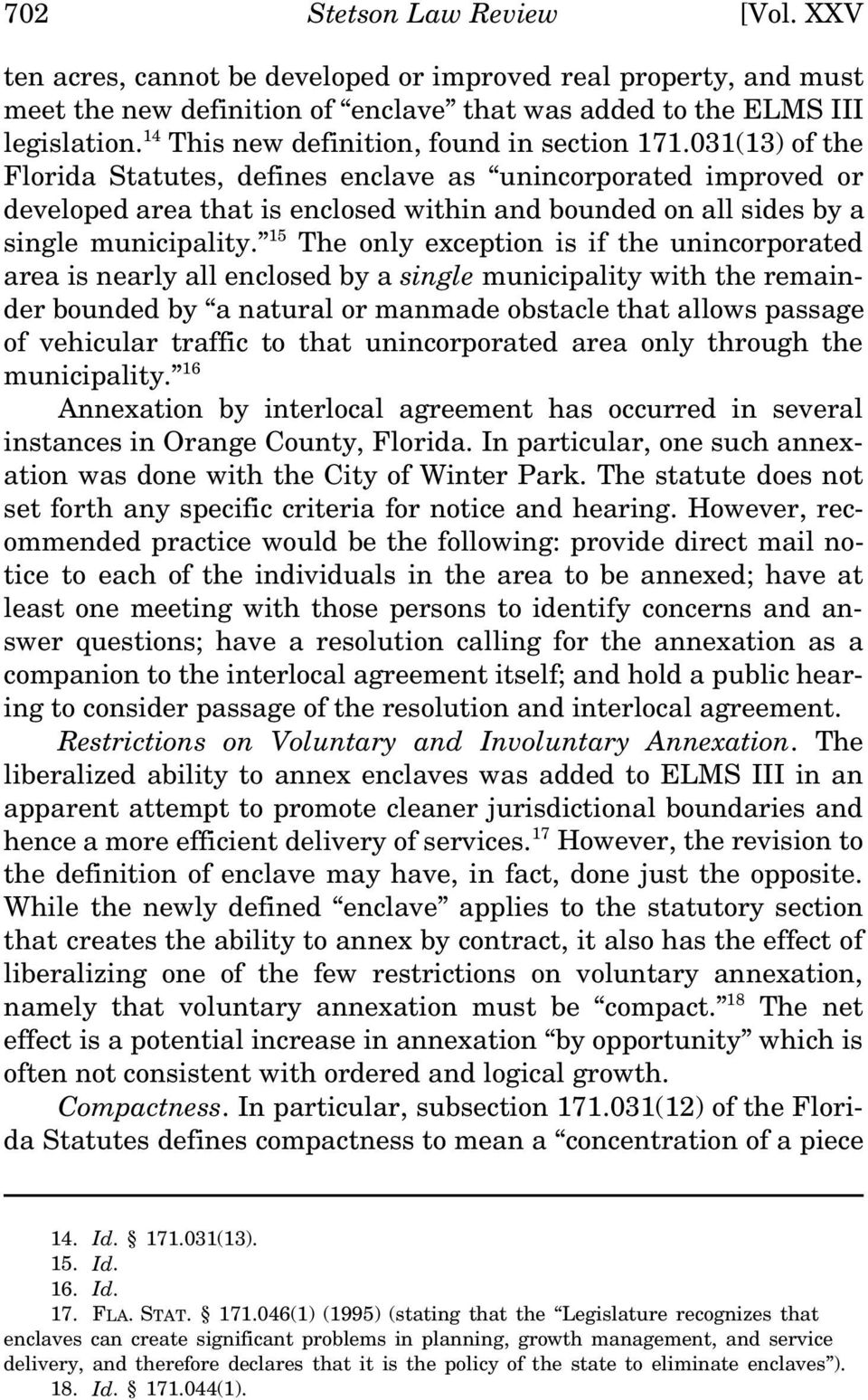 031(13) of the Florida Statutes, defines enclave as unincorporated improved or developed area that is enclosed within and bounded on all sides by a single municipality.