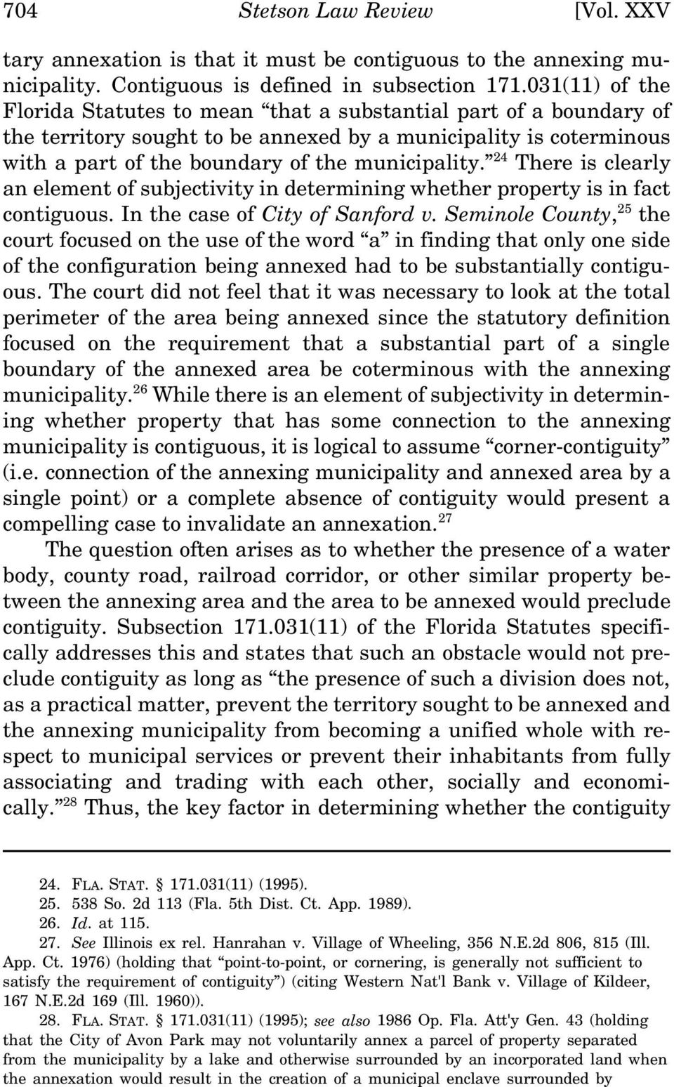24 There is clearly an element of subjectivity in determining whether property is in fact contiguous. In the case of City of Sanford v.