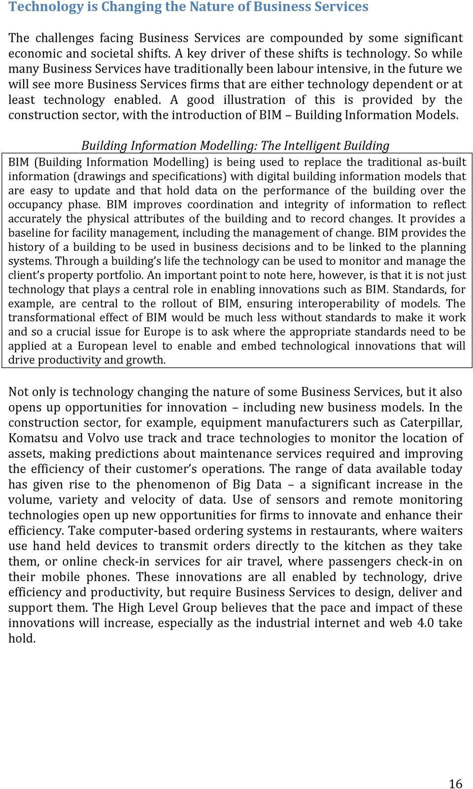 So while many Business Services have traditionally been labour intensive, in the future we will see more Business Services firms that are either technology dependent or at least technology enabled.