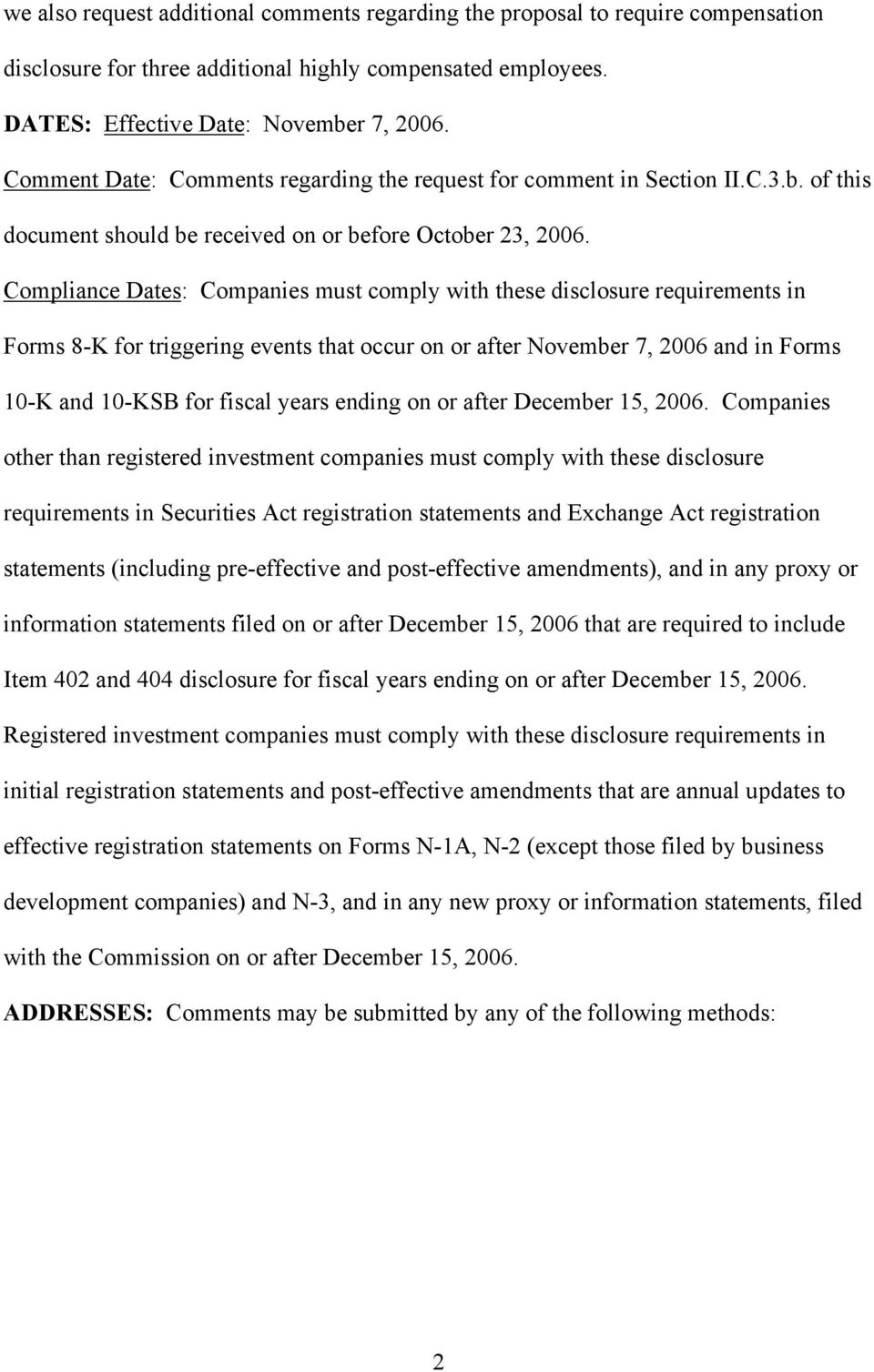 Compliance Dates: Companies must comply with these disclosure requirements in Forms 8-K for triggering events that occur on or after November 7, 2006 and in Forms 10-K and 10-KSB for fiscal years