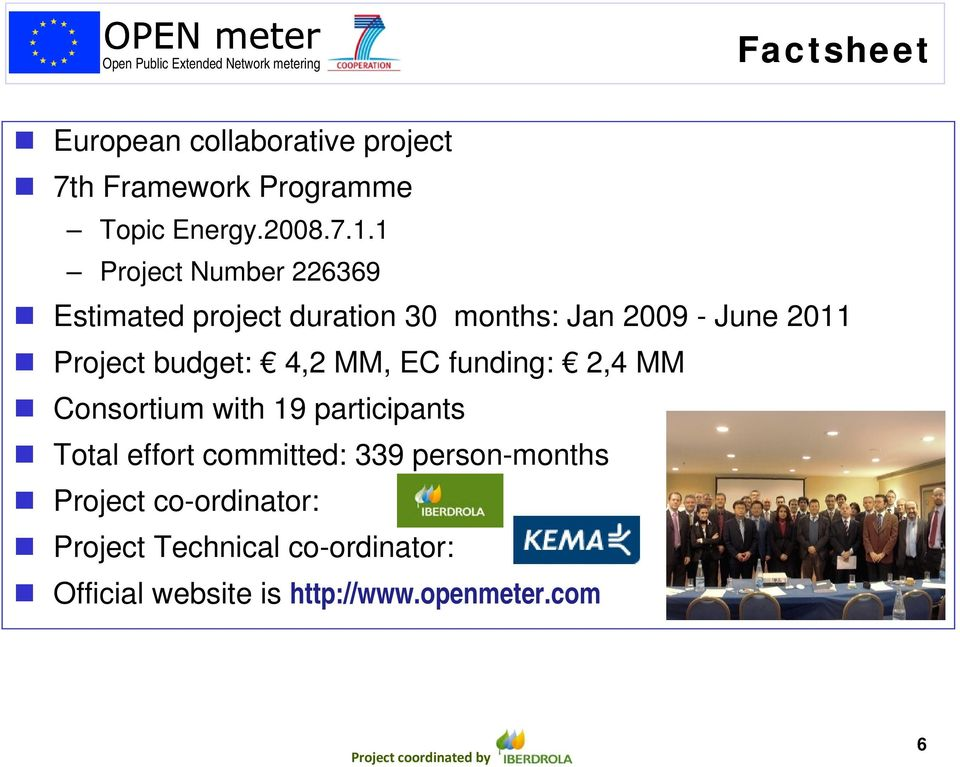 budget: 4,2 MM, EC funding: 2,4 MM Consortium with 19 participants Total effort committed: 339