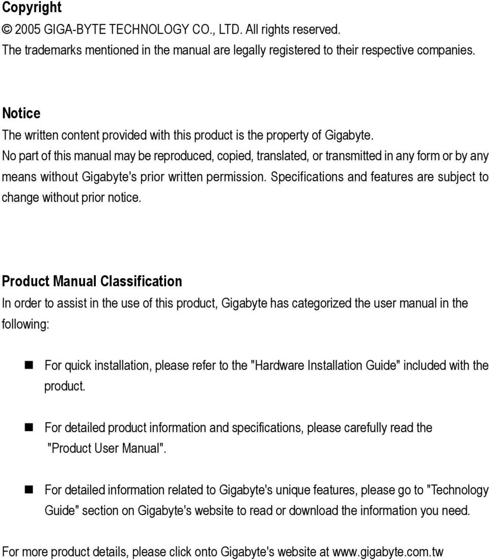 No part of this manual may be reproduced, copied, translated, or transmitted in any form or by any means without Gigabyte's prior written permission.