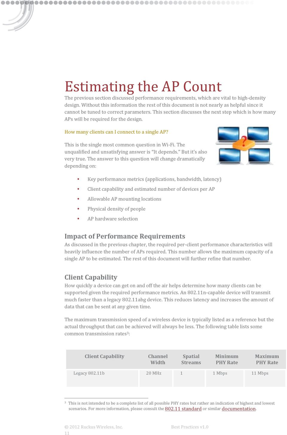 This section discusses the next step which is how many APs will be required for the design. How many clients can I connect to a single AP? This is the single most common question in Wi- Fi.