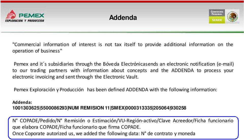 Pemex Exploración y Producción has been defined ADDENDA with the following information: Addenda: 1001303625 5500086293 NUM REMISION 11 SMEX 0000313335 205064 930258 N COPADE/Pedido/N
