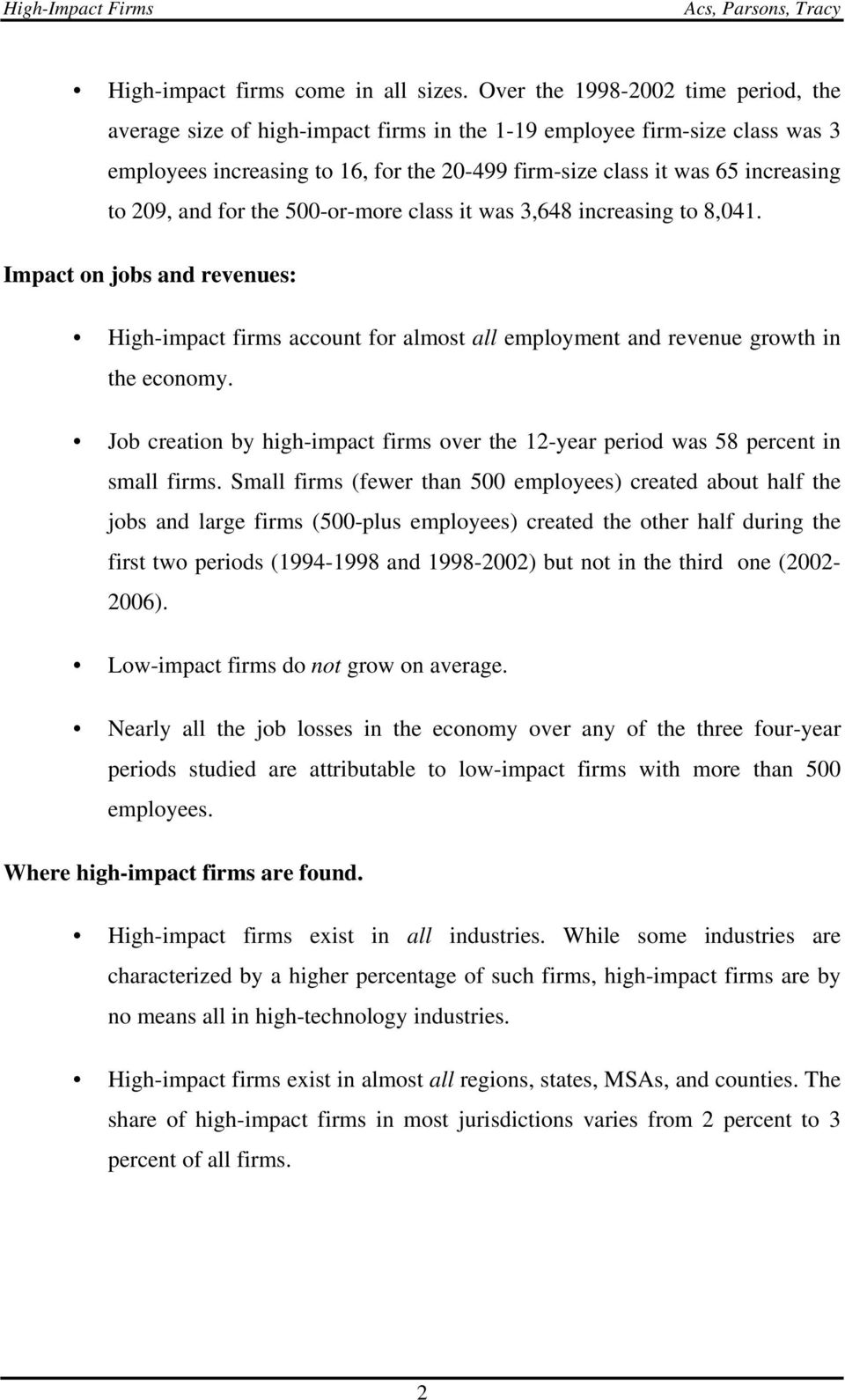 209, and for the 500-or-more class it was 3,648 increasing to 8,041. Impact on jobs and revenues: High-impact firms account for almost all employment and revenue growth in the economy.