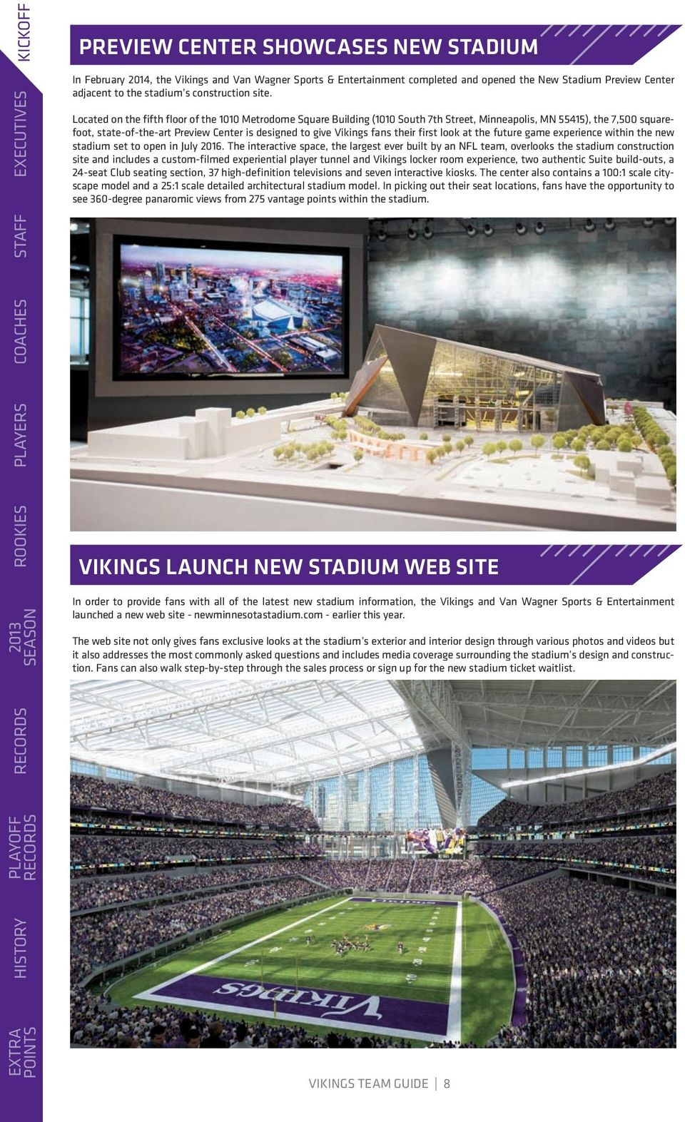 Located on the fifth floor of the 1010 Metrodome Square Building (1010 South 7th Street, Minneapolis, MN 55415), the 7,500 squarefoot, state-of-the-art Preview Center is designed to give Vikings fans