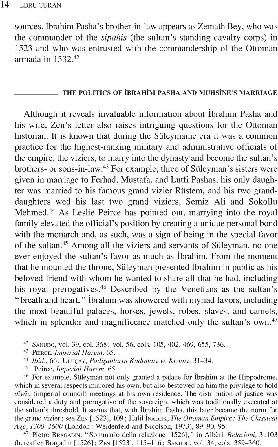 42 THE POLITICS OF IBRAHIM PASHA AND MUHSINE S MARRIAGE Although it reveals invaluable information about Ibrahim Pasha and his wife, Zen s letter also raises intriguing questions for the Ottoman
