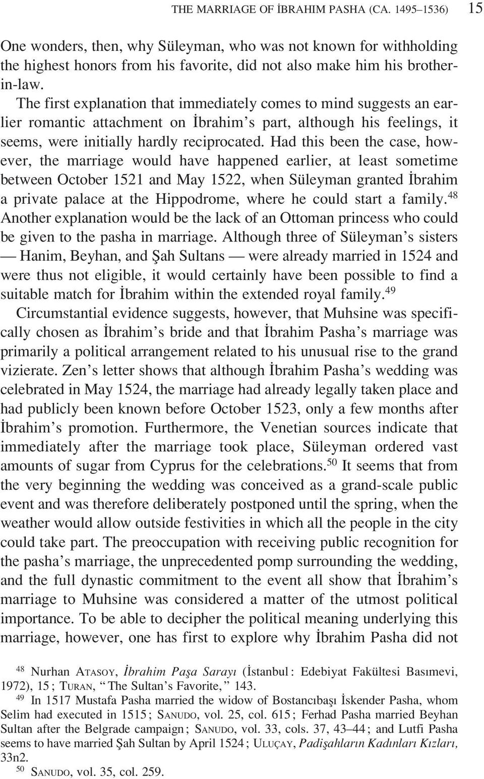 Had this been the case, however, the marriage would have happened earlier, at least sometime between October 1521 and May 1522, when Süleyman granted Ibrahim a private palace at the Hippodrome, where