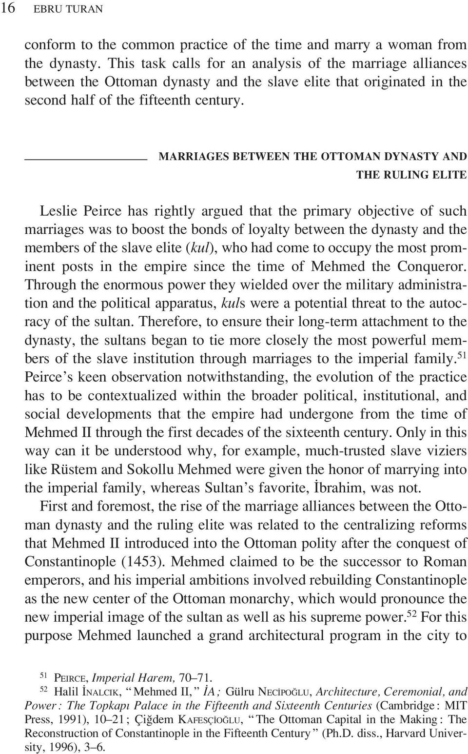 MARRIAGES BETWEEN THE OTTOMAN DYNASTY AND THE RULING ELITE Leslie Peirce has rightly argued that the primary objective of such marriages was to boost the bonds of loyalty between the dynasty and the
