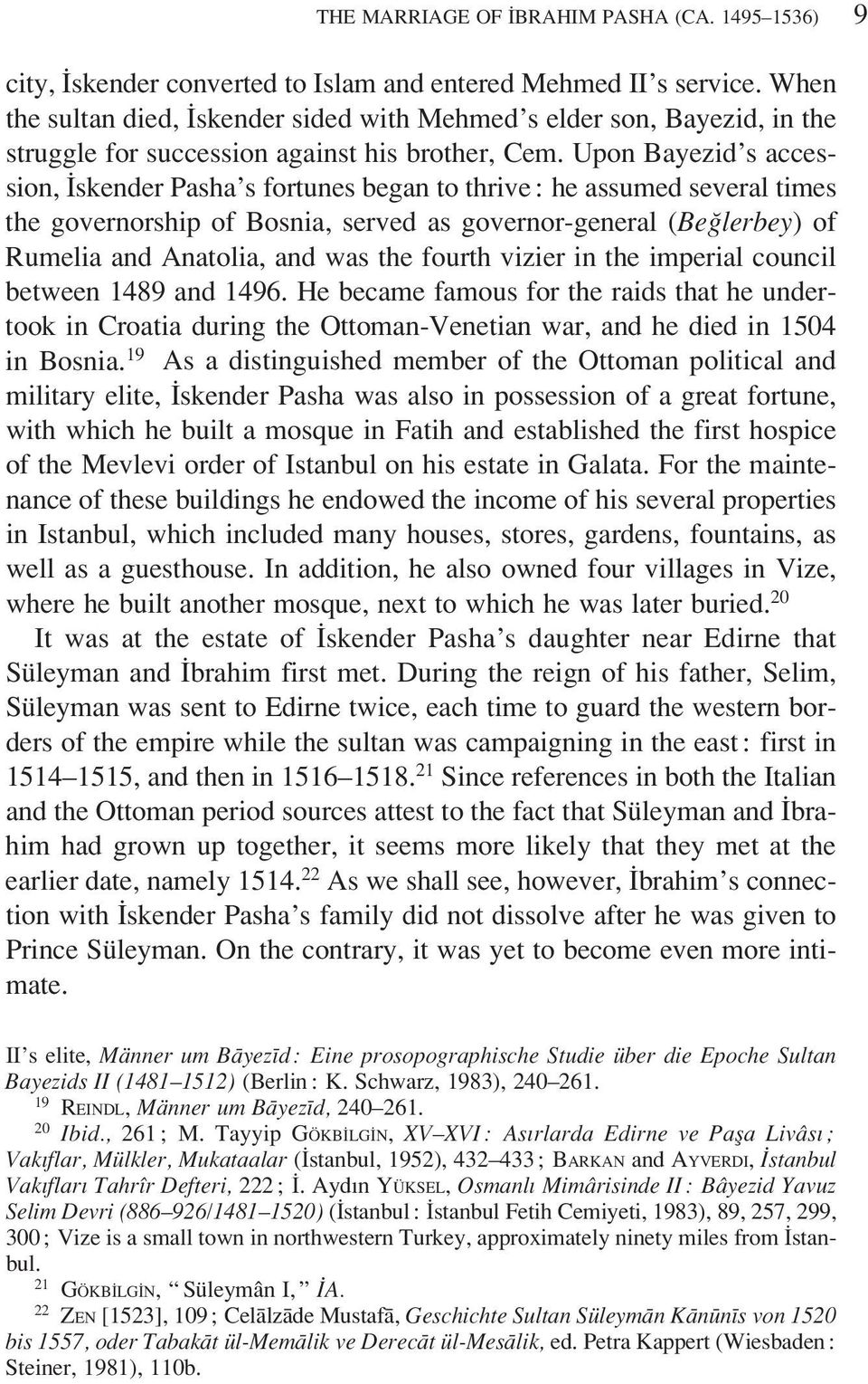 Upon Bayezid s accession, Iskender Pasha s fortunes began to thrive : he assumed several times the governorship of Bosnia, served as governor-general (Beglerbey) of Rumelia and Anatolia, and was the