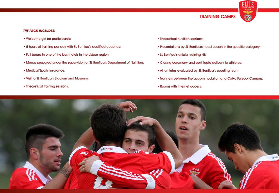 training sessions; Theoretical nutrition sessions; Presentations by SL Benfica's head coach in the specific category; SL Benfica s official training kit; Closing ceremony