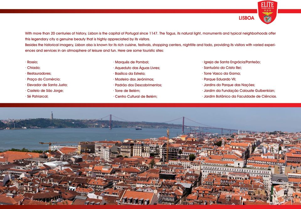 Besides the historical imagery, Lisbon also is known for its rich cuisine, festivals, shopping centers, nightlife and fado, providing its visitors with varied experiences and services in an