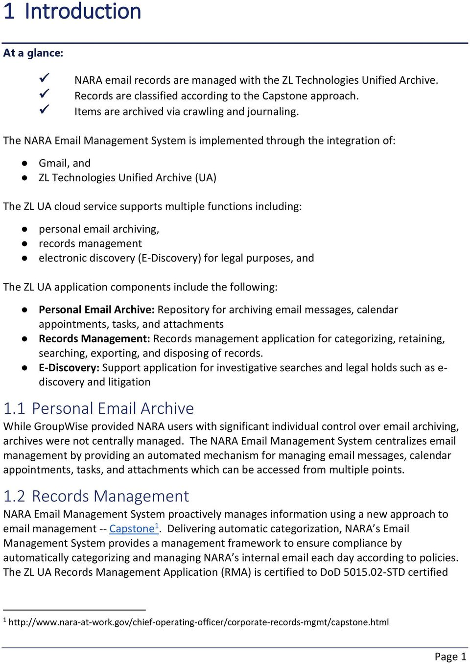The NARA Email Management System is implemented through the integration of: Gmail, and ZL Technologies Unified Archive (UA) The ZL UA cloud service supports multiple functions including: personal