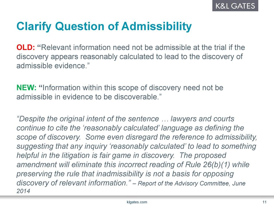 Despite the original intent of the sentence lawyers and courts continue to cite the reasonably calculated language as defining the scope of discovery.