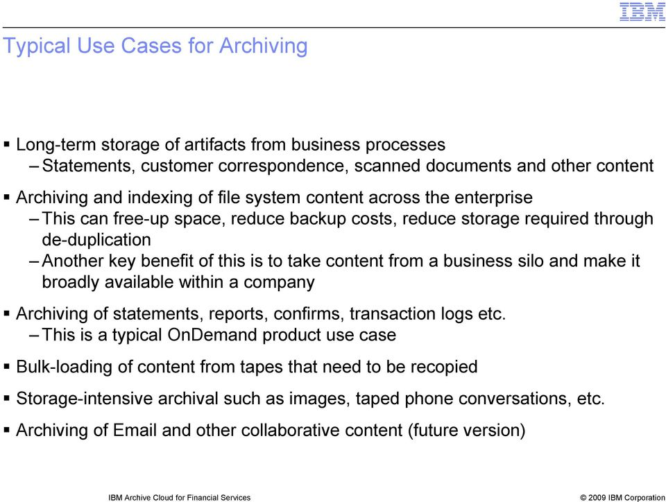 make it broadly available within a company Archiving of statements, reports, confirms, transaction logs etc.