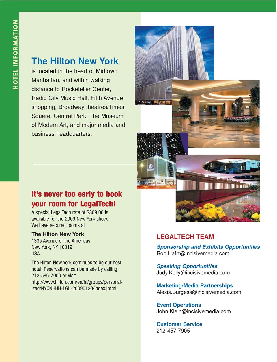 00 is available for the 2009 New York show. We have secured rooms at The Hilton New York 1335 Avenue of the Americas New York, NY 10019 USA The Hilton New York continues to be our host hotel.