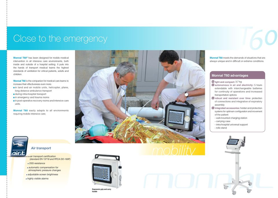 Monnal T60 is the companion for medical care teams to increase their effectiveness even more: in land and air mobile units, helicopter, plane, long distance ambulance transport during intra-hospital