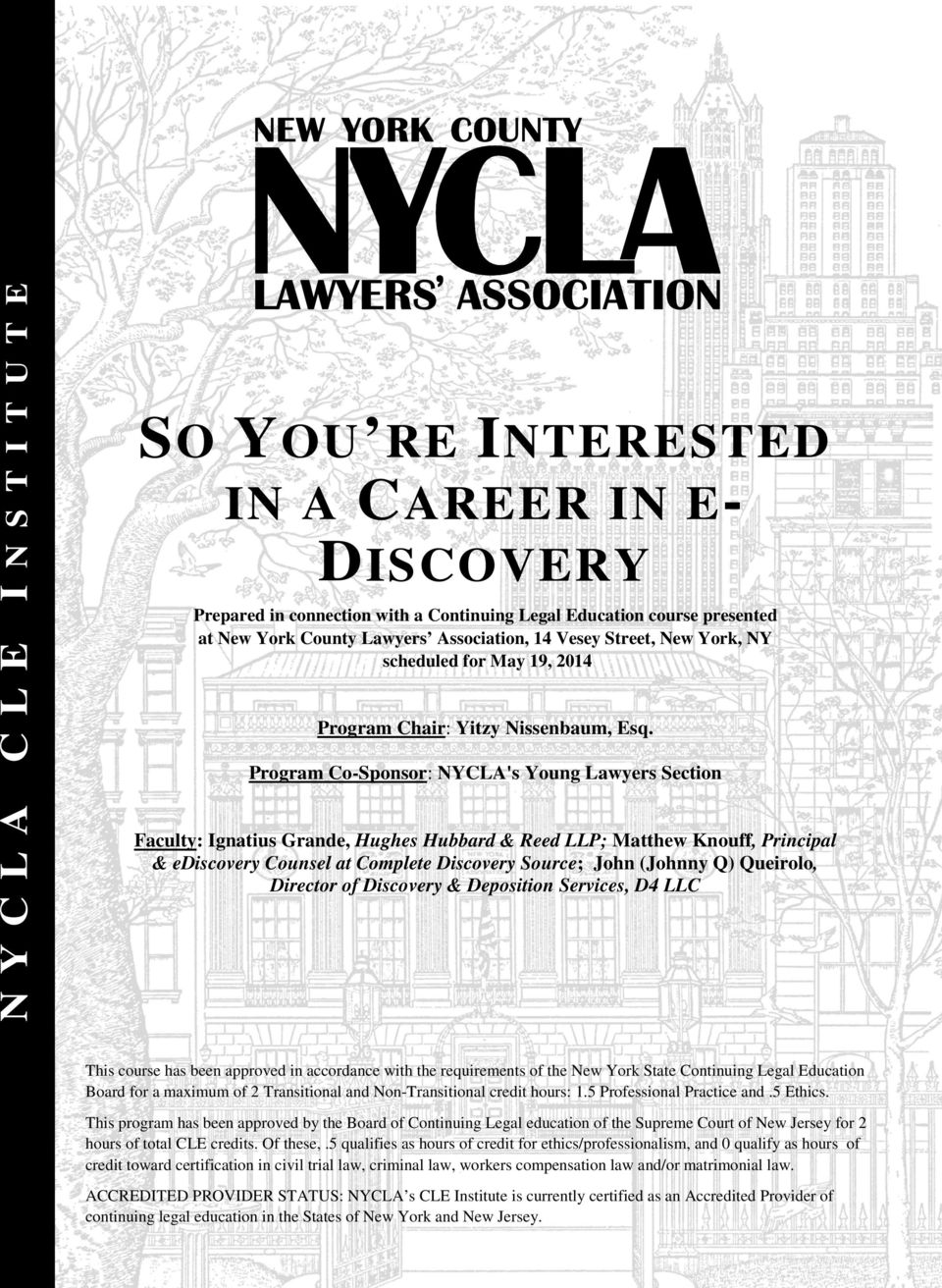 Program Co-Sponsor: NYCLA's Young Lawyers Section Faculty: Ignatius Grande, Hughes Hubbard & Reed LLP; Matthew Knouff, Principal & ediscovery Counsel at Complete Discovery Source; John (Johnny Q)