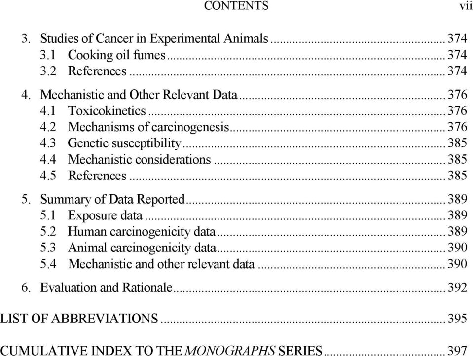 4 Mechanistic considerations...385 4.5 References...385 5. Summary of Data Reported...389 5.1 Exposure data...389 5.2 Human carcinogenicity data...389 5.3 Animal carcinogenicity data.