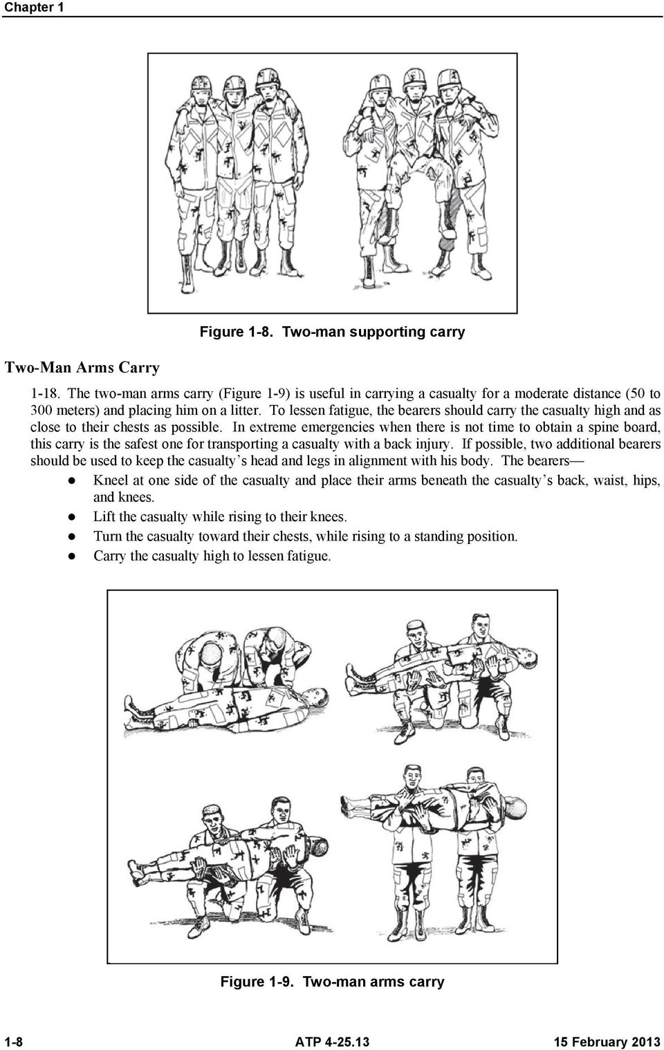 To lessen fatigue, the bearers should carry the casualty high and as close to their chests as possible.