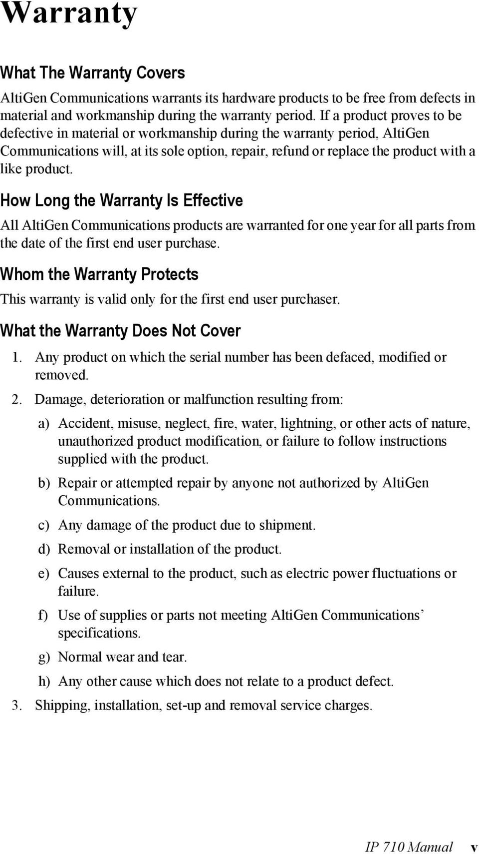 How Long the Warranty Is Effective All AltiGen Communications products are warranted for one year for all parts from the date of the first end user purchase.