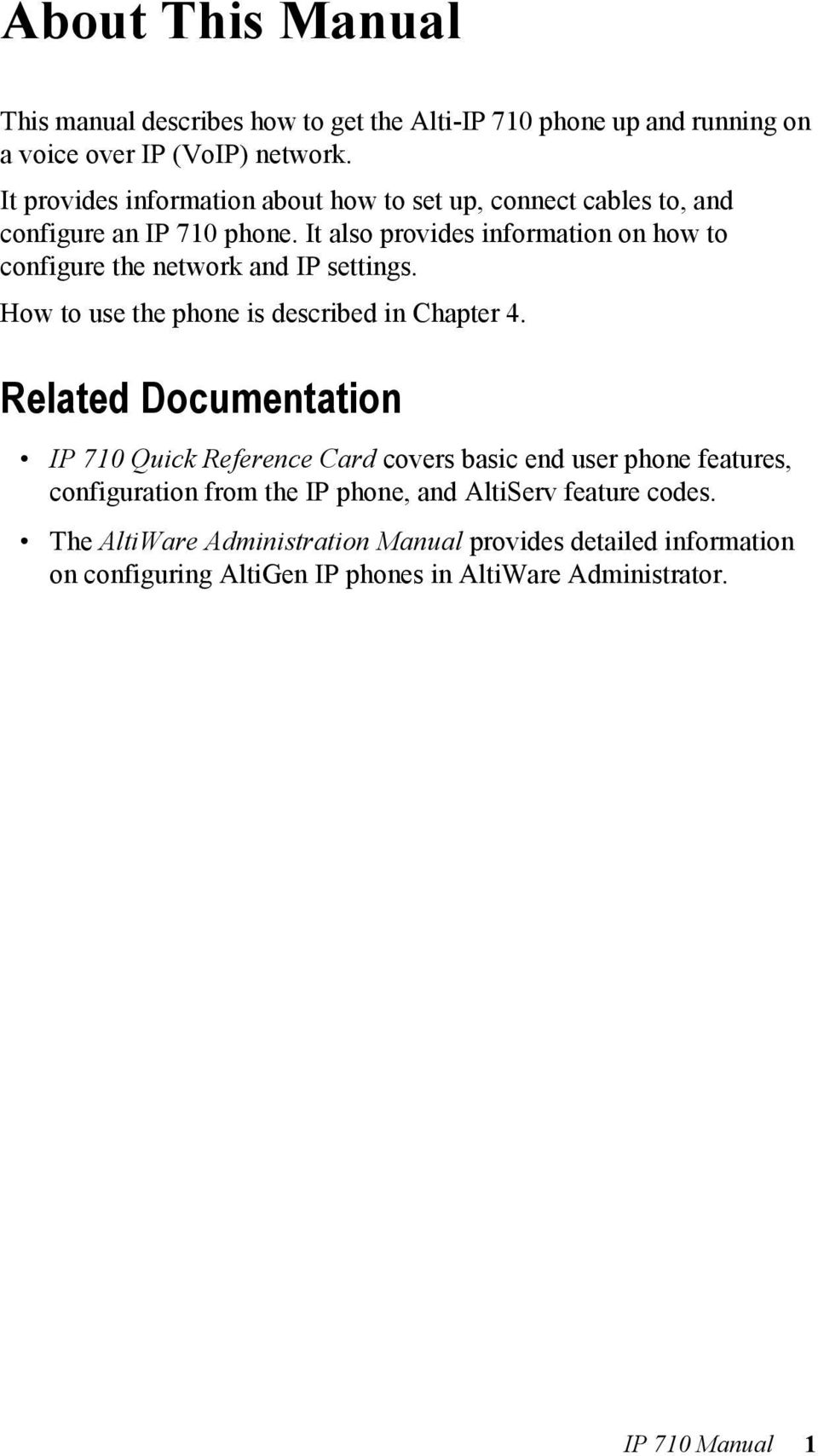 It also provides information on how to configure the network and IP settings. How to use the phone is described in Chapter 4.