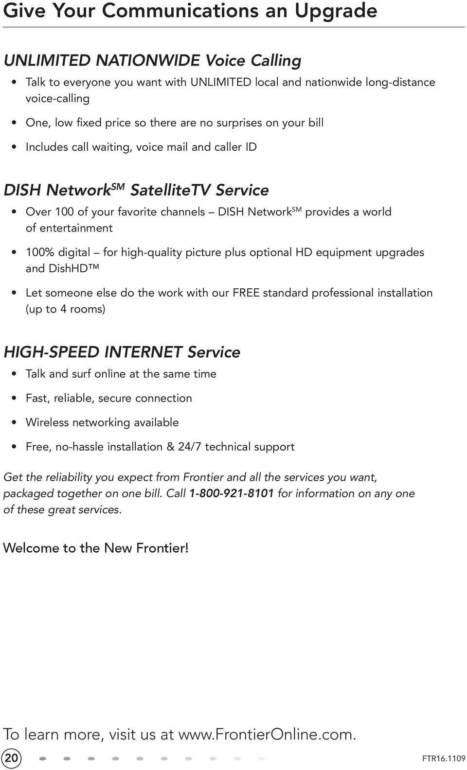 digital for high-quality picture plus optional HD equipment upgrades and DishHD Let someone else do the work with our FREE standard professional installation (up to 4 rooms) HIGH-SPEED INTERNET