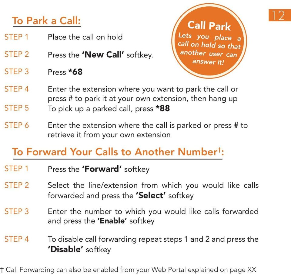 is parked or press # to retrieve it from your own extension To Forward Your Calls to Another Number : Press the Forward softkey Select the line/extension from which you would like calls forwarded and