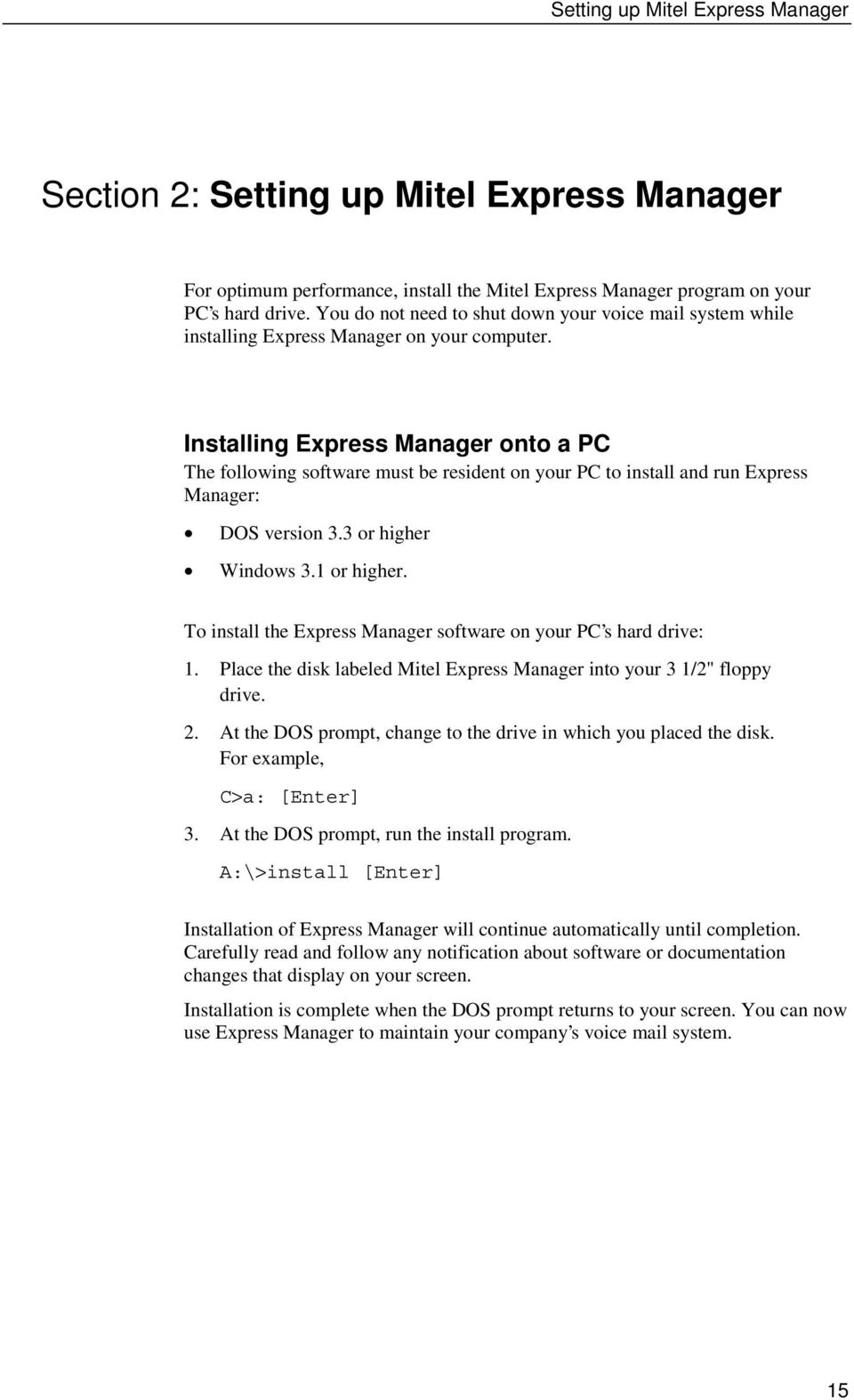 Installing Express Manager onto a PC The following software must be resident on your PC to install and run Express Manager: DOS version 3.3 or higher Windows 3.1 or higher.