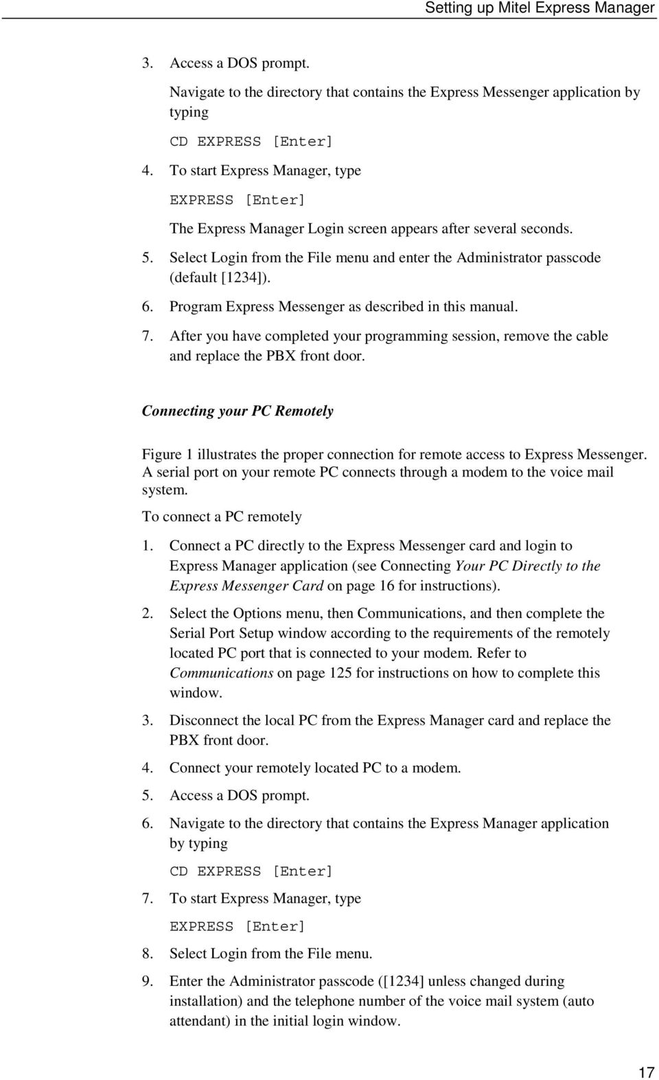 6. Program Express Messenger as described in this manual. 7. After you have completed your programming session, remove the cable and replace the PBX front door.