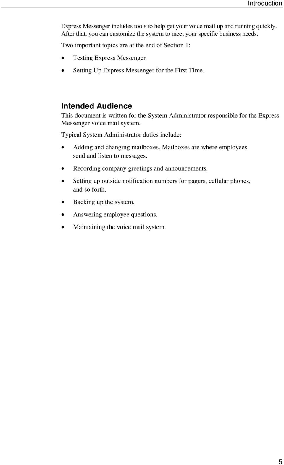 Intended Audience This document is written for the System Administrator responsible for the Express Messenger voice mail system.