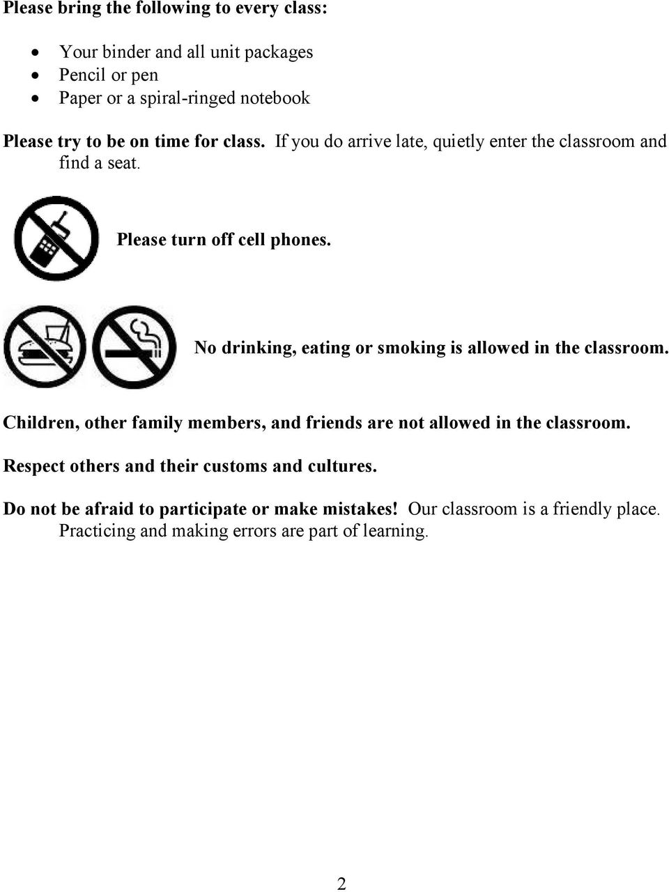 No drinking, eating or smoking is allowed in the classroom. Children, other family members, and friends are not allowed in the classroom.