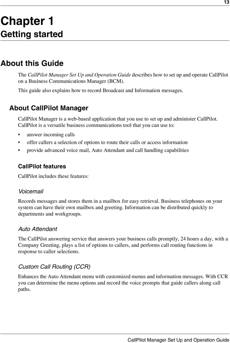 CallPilot is a versatile business communications tool that you can use to: answer incoming calls offer callers a selection of options to route their calls or access information provide advanced voice