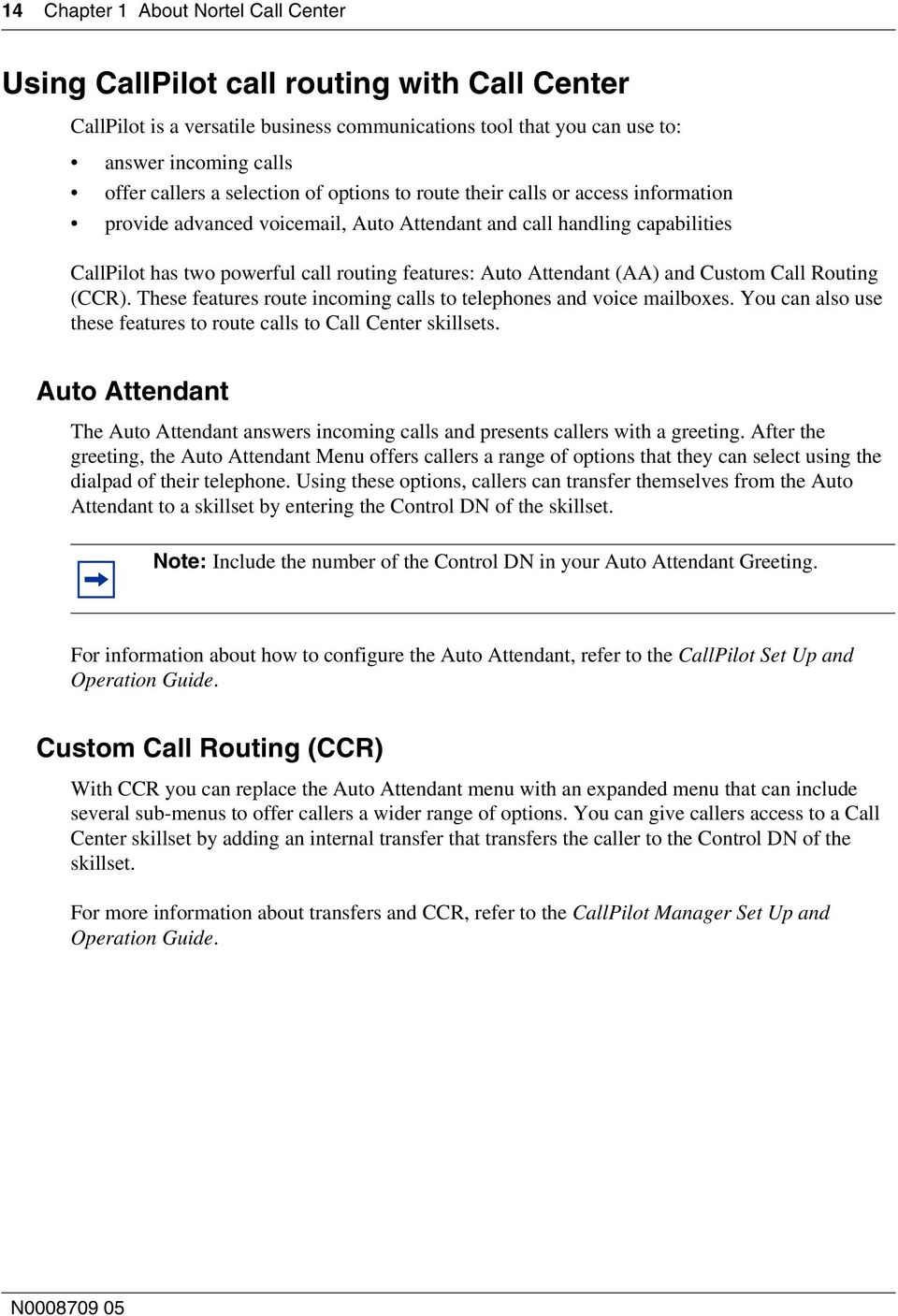 Attendant (AA) and Custom Call Routing (CCR). These features route incoming calls to telephones and voice mailboxes. You can also use these features to route calls to Call Center skillsets.