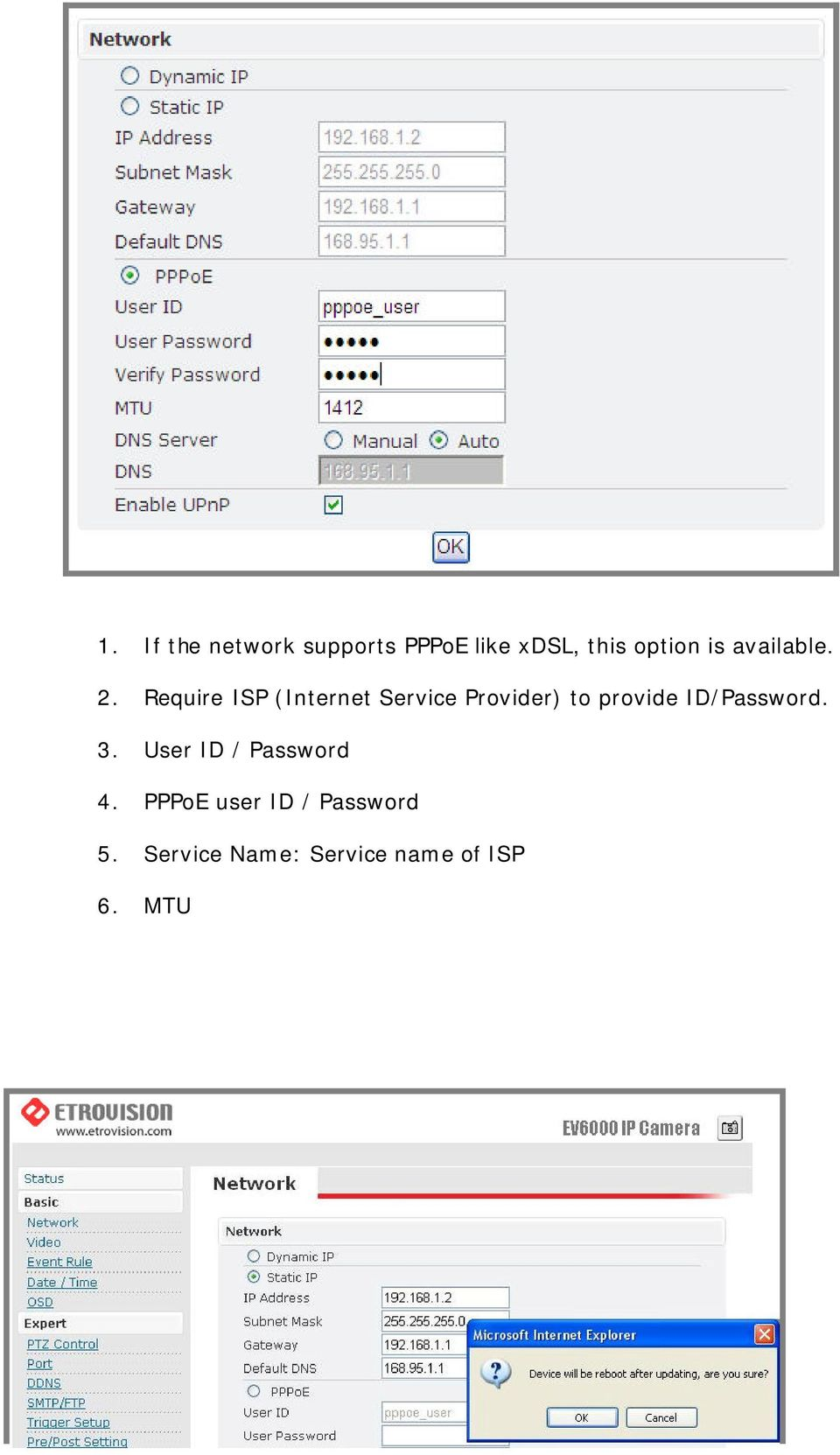 PPPoE user ID / Password 5. Service Name: Service name of ISP 6.