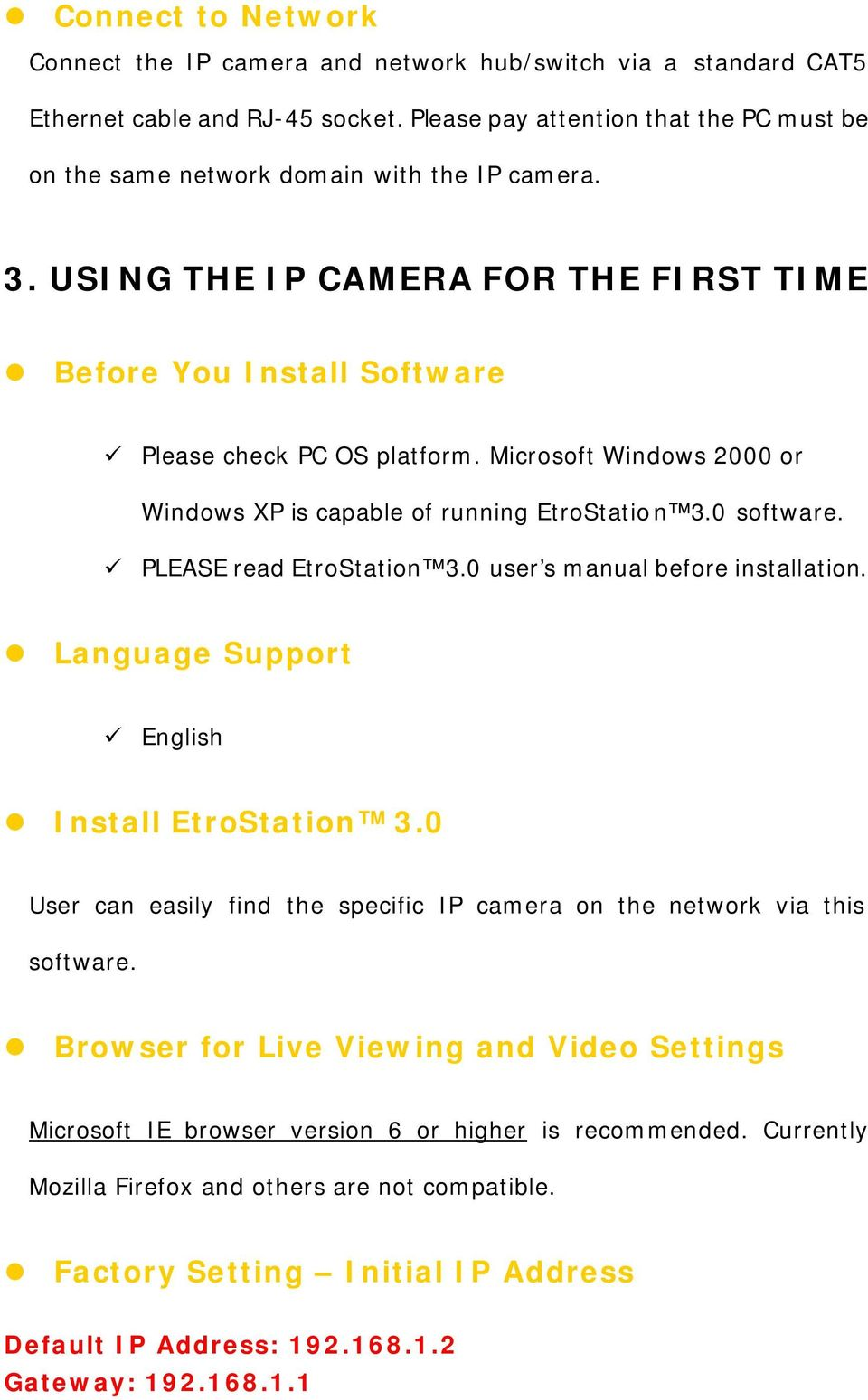 Microsoft Windows 2000 or Windows XP is capable of running EtroStation 3.0 software. PLEASE read EtroStation 3.0 user s manual before installation. Language Support English Install EtroStation 3.