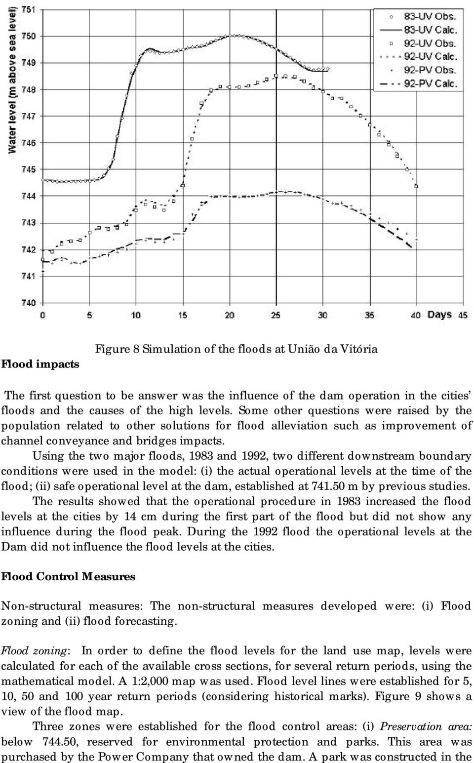 Using the two major floods, 1983 and 1992, two different downstream boundary conditions were used in the model: (i) the actual operational levels at the time of the flood; (ii) safe operational level