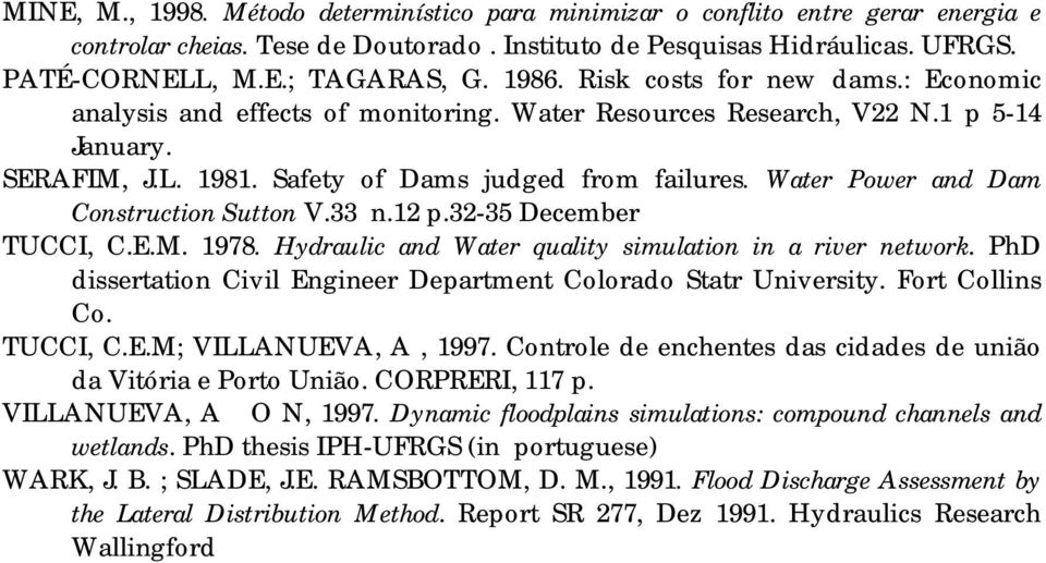 Water Power and Dam Construction Sutton V.33 n.12 p.32-35 December TUCCI, C.E.M. 1978. Hydraulic and Water quality simulation in a river network.