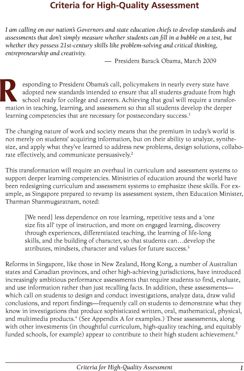 President Barack Obama, March 2009 R esponding to President Obama s call, policymakers in nearly every state have adopted new standards intended to ensure that all students graduate from high school