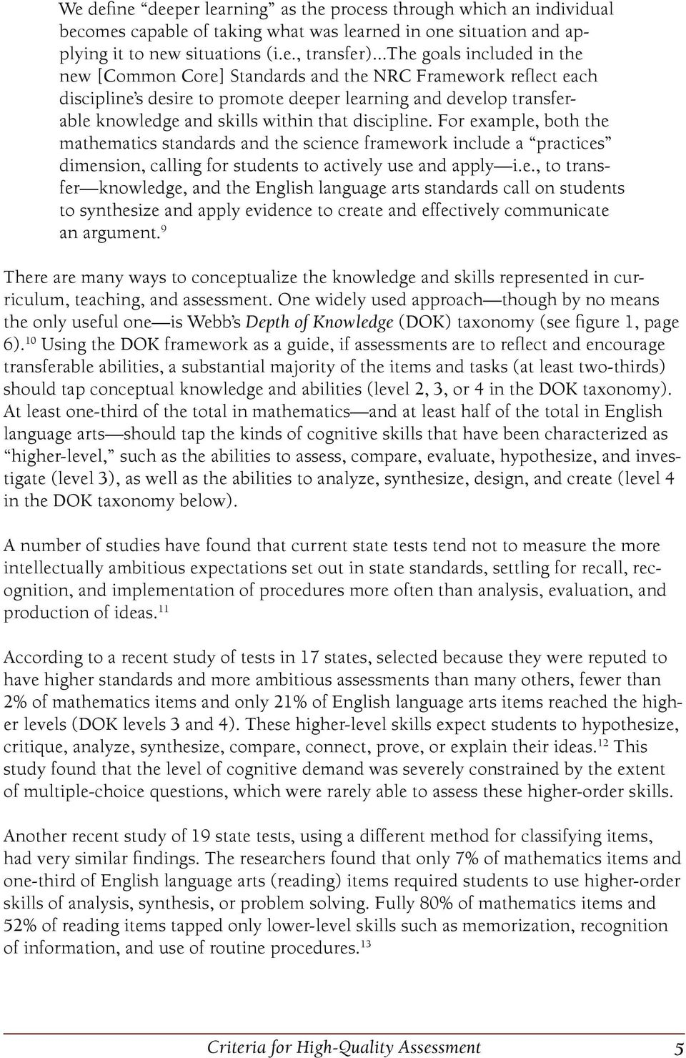 discipline. For example, both the mathematics standards and the science framework include a practices dimension, calling for students to actively use and apply i.e., to transfer knowledge, and the English language arts standards call on students to synthesize and apply evidence to create and effectively communicate an argument.