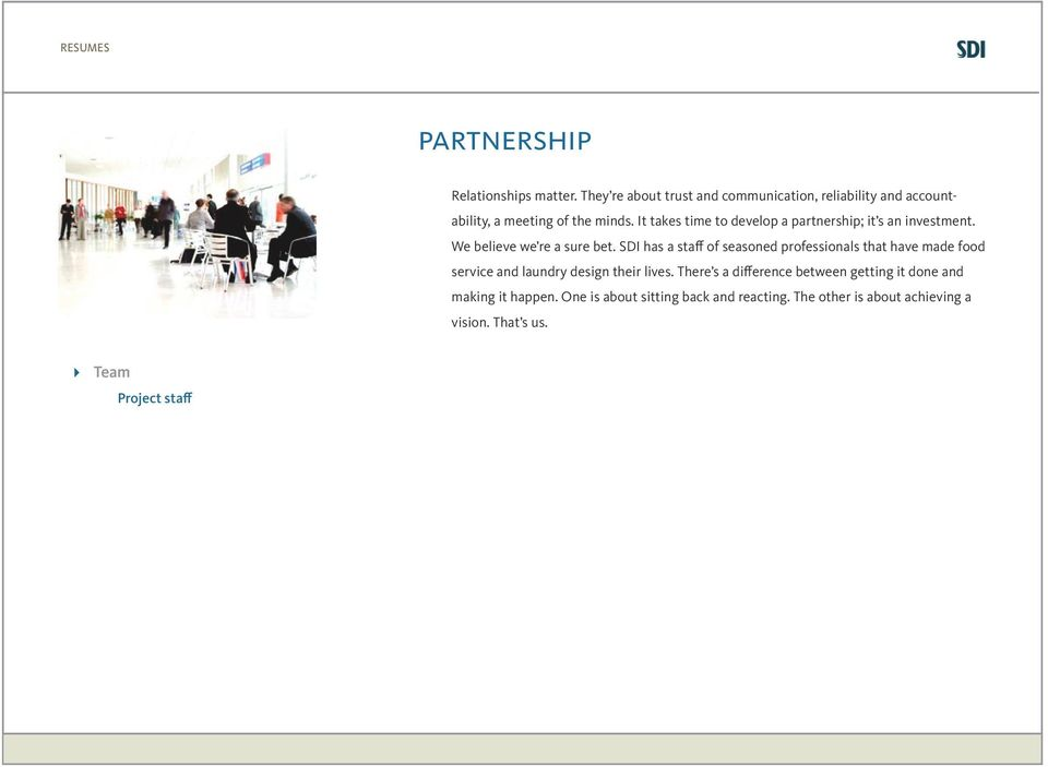 It takes time to develop a partnership; it s an investment. We believe we re a sure bet.