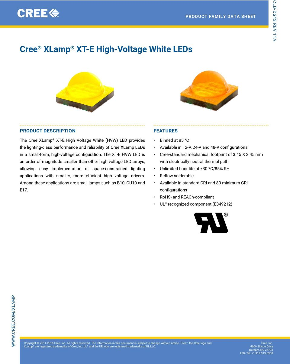 The XT-E HVW LED is an order of magnitude smaller than other high voltage LED arrays, allowing easy implementation of space constrained lighting applications with smaller, more efficient high voltage