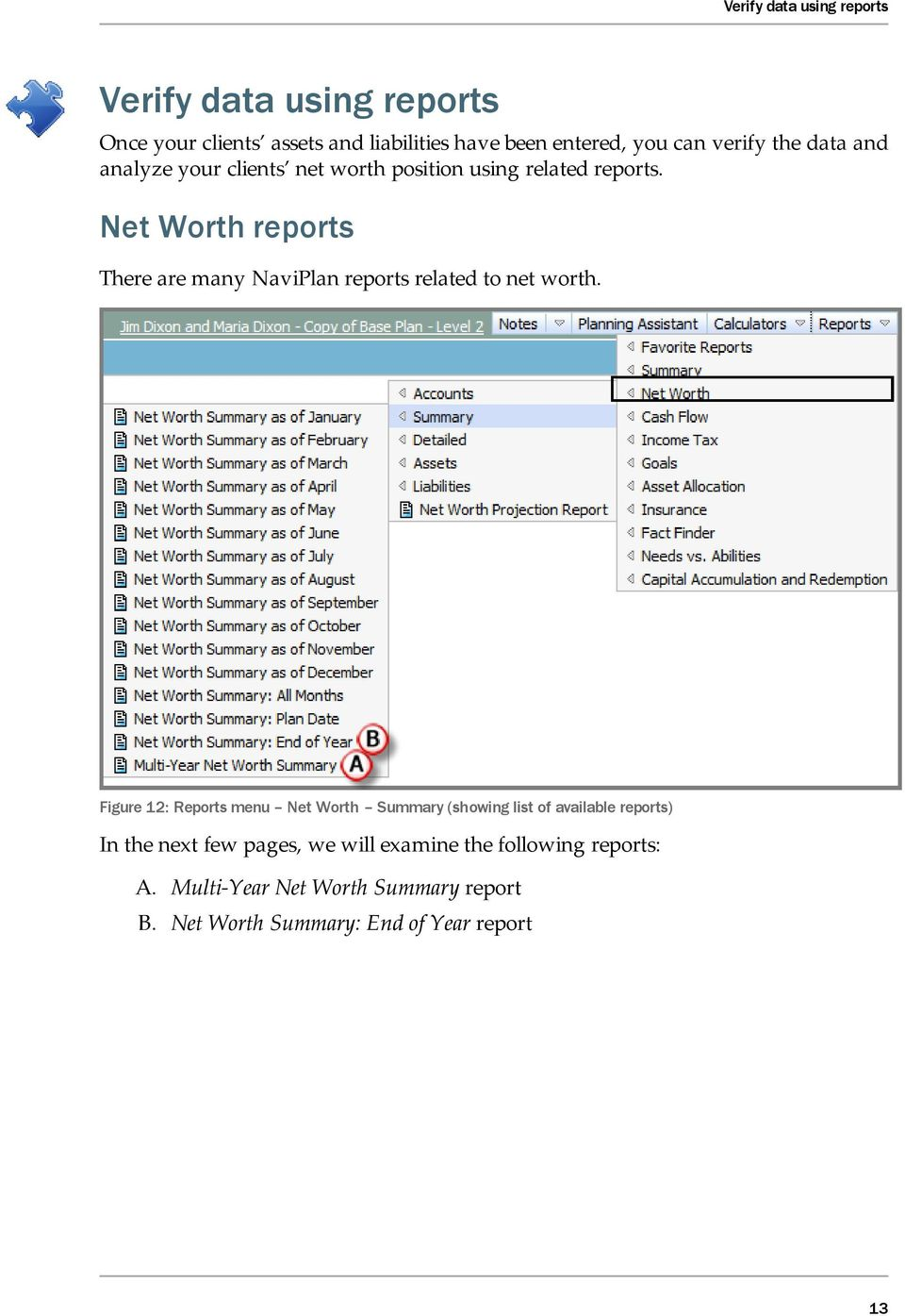 Net Worth reports There are many NaviPlan reports related to net worth.