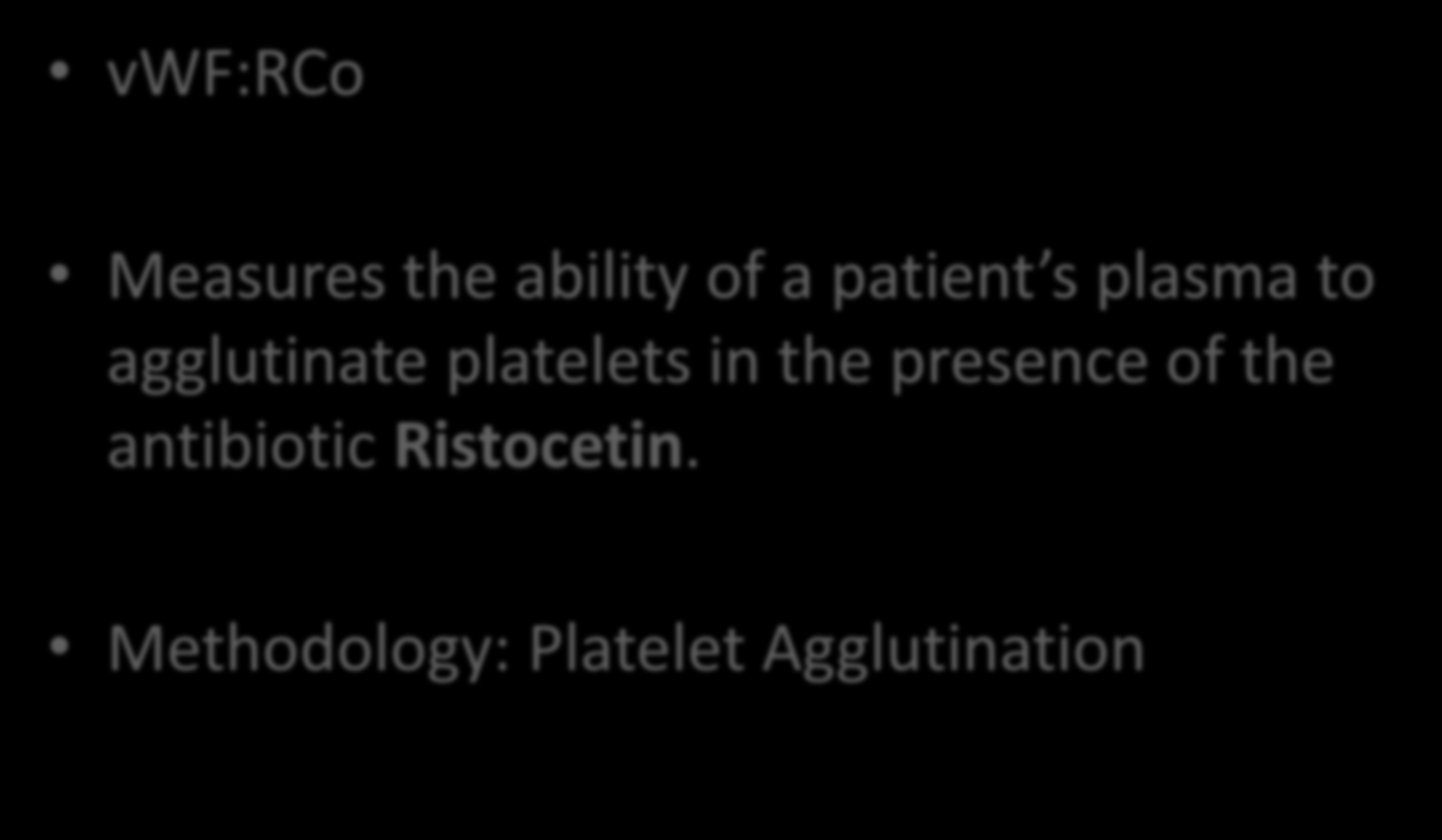 von Willebrand Factor Activity vwf:rco (Ristocetin Cofactor) Measures the ability of a patient s plasma