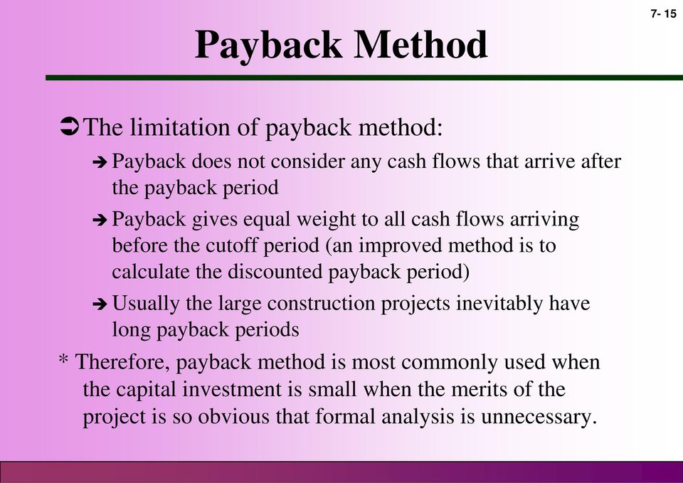 discounted payback period) Usually the large construction projects inevitably have long payback periods * Therefore, payback