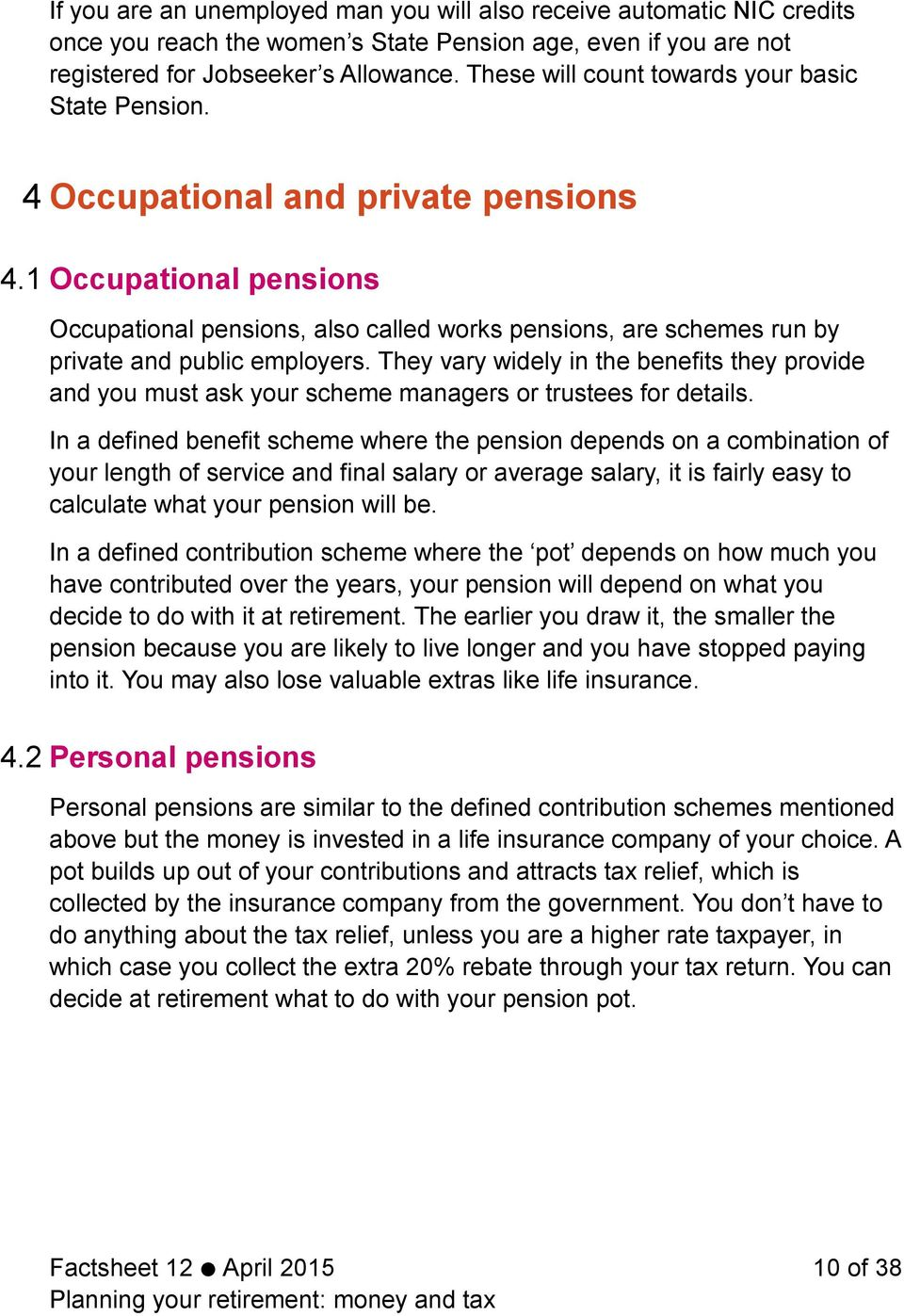 1 Occupational pensions Occupational pensions, also called works pensions, are schemes run by private and public employers.