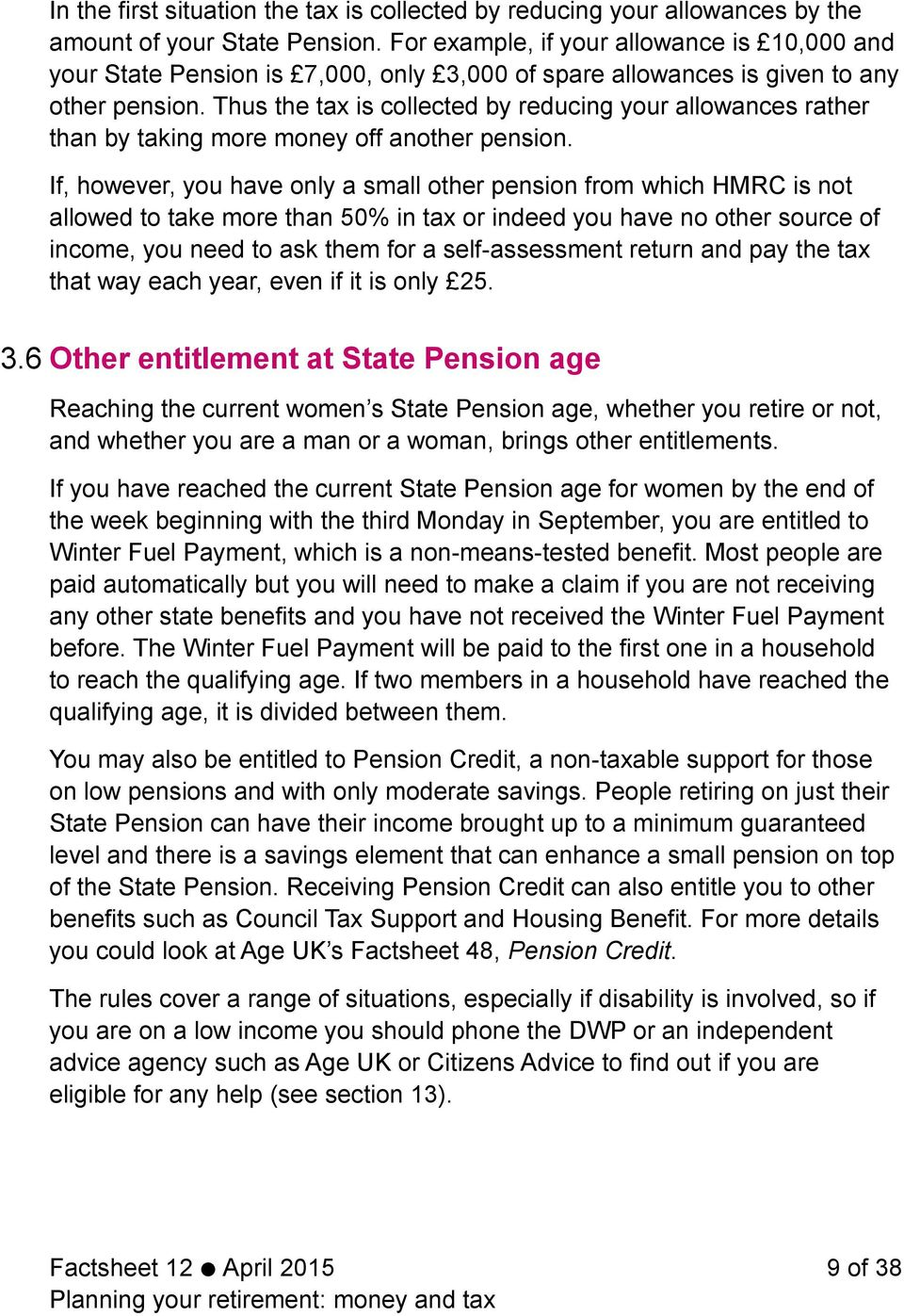 Thus the tax is collected by reducing your allowances rather than by taking more money off another pension.