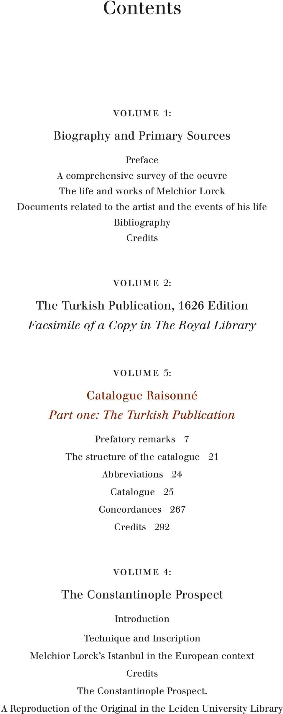Turkish Publication Prefatory remarks 7 The structure of the catalogue 21 Abbreviations 24 Catalogue 25 Concordances 267 Credits 292 volume 4: The Constantinople Prospect